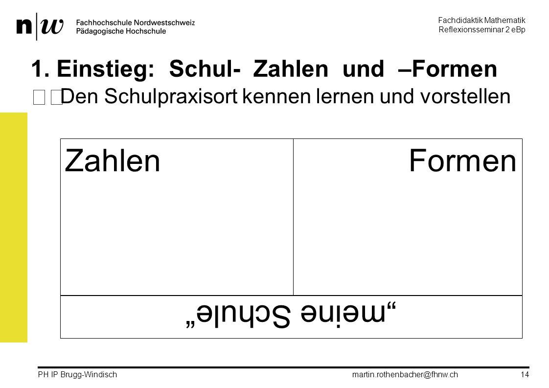 Fachdidaktik Mathematik Reflexionsseminar 2 eBp martin.rothenbacher@fhnw.ch PH IP Brugg-Windisch 14 1.