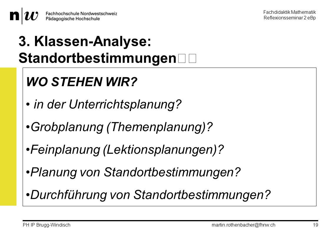 Fachdidaktik Mathematik Reflexionsseminar 2 eBp martin.rothenbacher@fhnw.ch PH IP Brugg-Windisch 19 3.