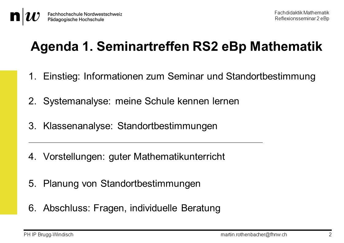 Fachdidaktik Mathematik Reflexionsseminar 2 eBp martin.rothenbacher@fhnw.ch PH IP Brugg-Windisch 2 Agenda 1.