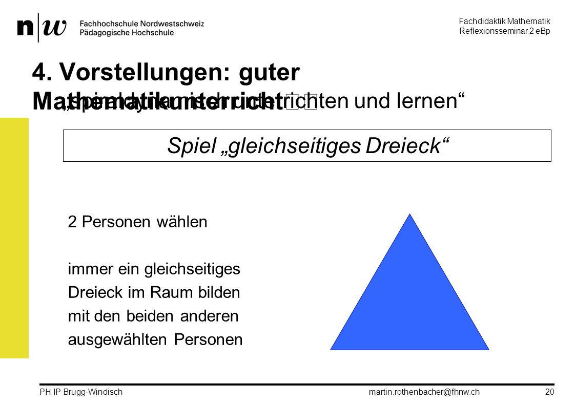 Fachdidaktik Mathematik Reflexionsseminar 2 eBp martin.rothenbacher@fhnw.ch PH IP Brugg-Windisch 20 4.