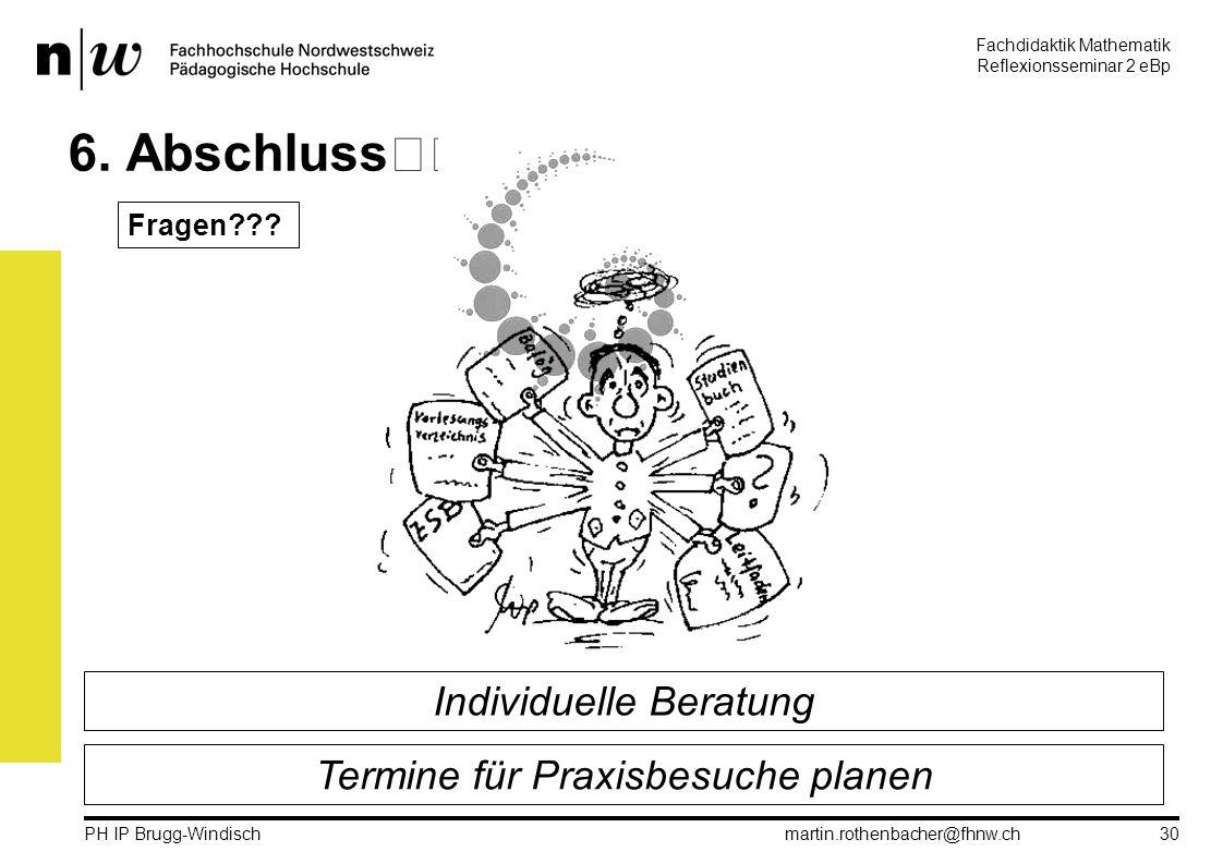 Fachdidaktik Mathematik Reflexionsseminar 2 eBp martin.rothenbacher@fhnw.ch PH IP Brugg-Windisch 30 6.