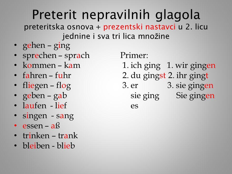 Preterit nepravilnih glagola preteritska osnova + prezentski nastavci u 2.