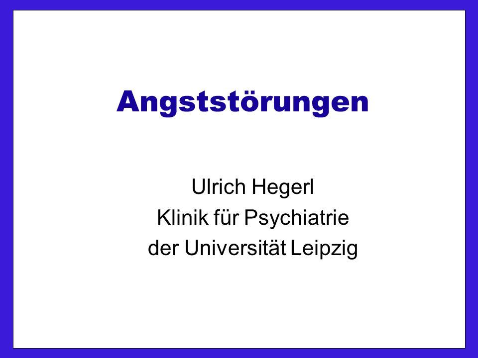 Angststörungen Ulrich Hegerl Klinik für Psychiatrie der Universität Leipzig