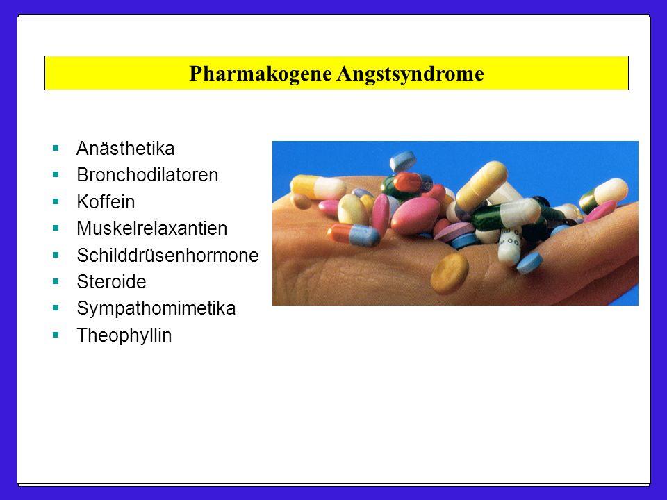 Pharmakogene Angstsyndrome  Anästhetika  Bronchodilatoren  Koffein  Muskelrelaxantien  Schilddrüsenhormone  Steroide  Sympathomimetika  Theophyllin