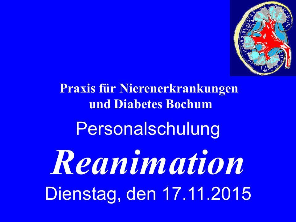 Praxis für Nierenerkrankungen und Diabetes Bochum Personalschulung Reanimation Dienstag, den 17.11.2015