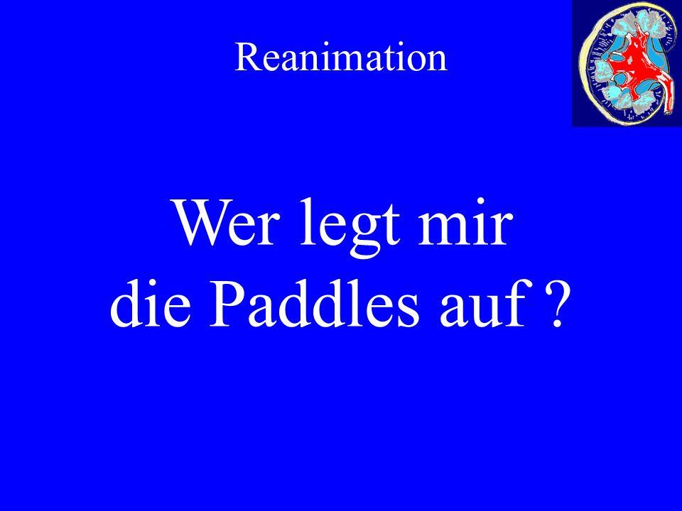 Reanimation Wer legt mir die Paddles auf ?