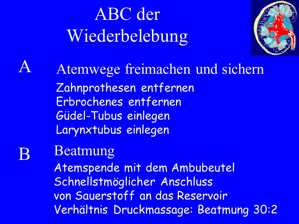 ABC der Wiederbelebung Beatmung ABAB Atemwege freimachen und sichern Zahnprothesen entfernen Erbrochenes entfernen Güdel-Tubus einlegen Larynxtubus einlegen Atemspende mit dem Ambubeutel Schnellstmöglicher Anschluss von Sauerstoff an das Reservoir Verhältnis Druckmassage: Beatmung 30:2