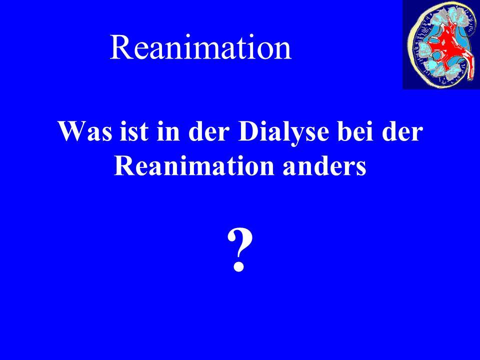 Was ist in der Dialyse bei der Reanimation anders Reanimation