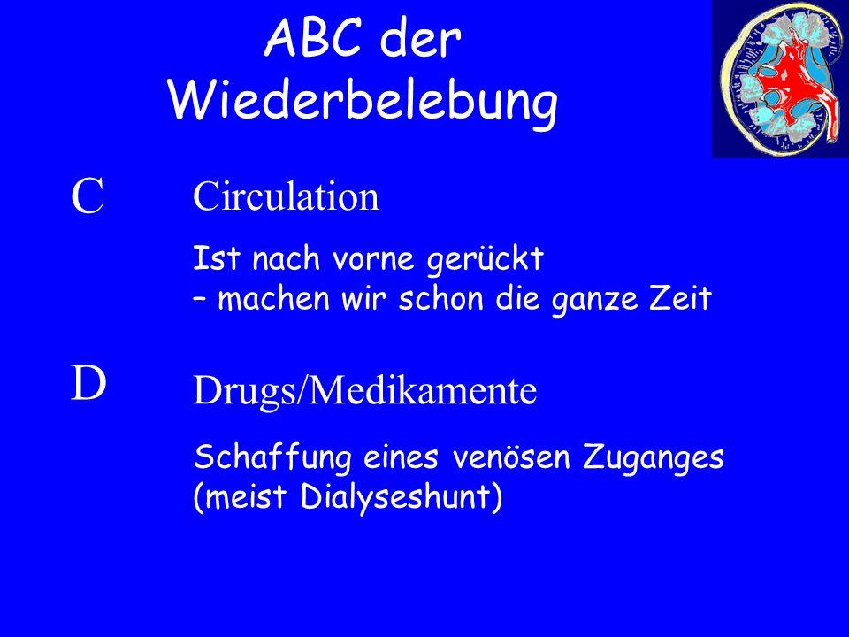 ABC der Wiederbelebung Drugs/Medikamente CDCD Circulation Ist nach vorne gerückt – machen wir schon die ganze Zeit Schaffung eines venösen Zuganges (meist Dialyseshunt)