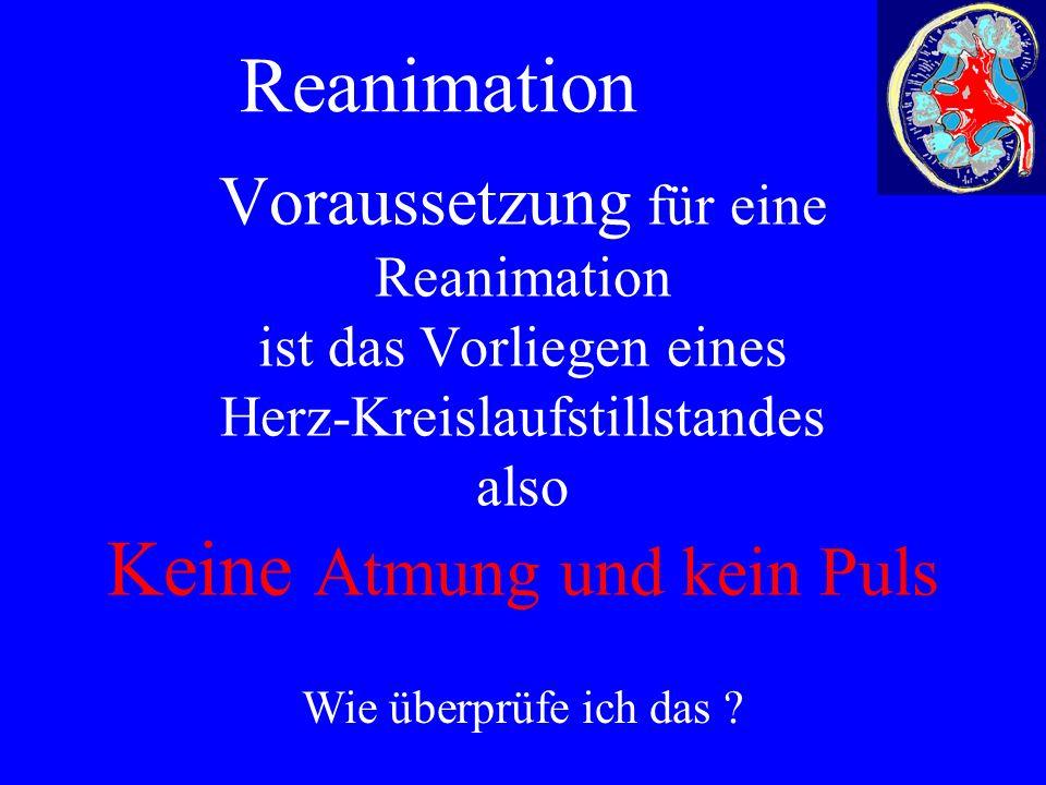 Voraussetzung für eine Reanimation ist das Vorliegen eines Herz-Kreislaufstillstandes also Keine Atmung und kein Puls Wie überprüfe ich das .