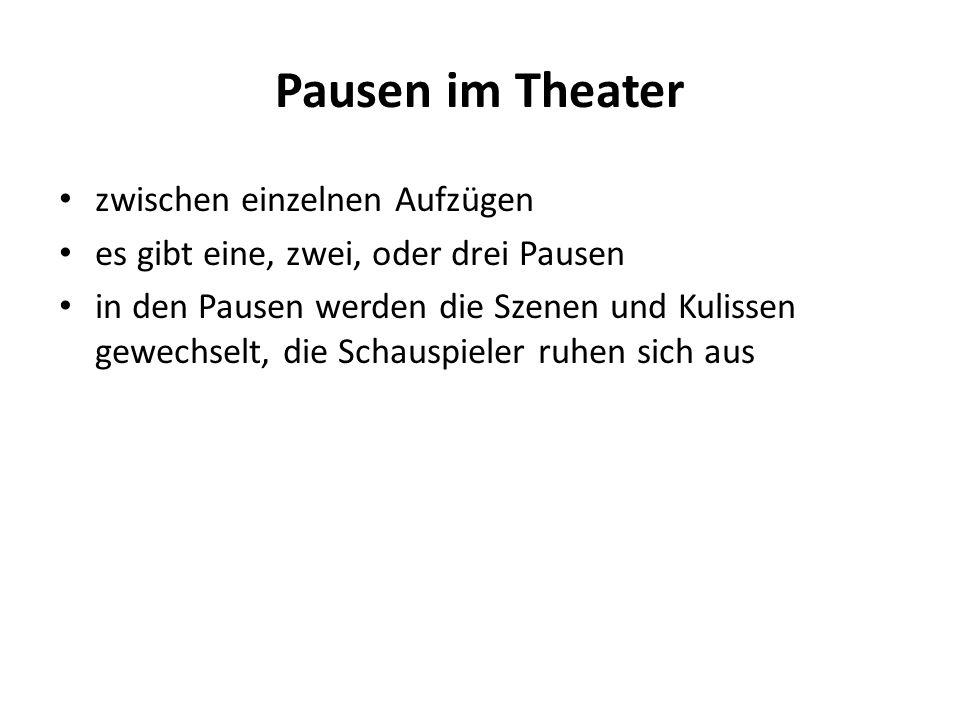 Pausen im Theater zwischen einzelnen Aufzügen es gibt eine, zwei, oder drei Pausen in den Pausen werden die Szenen und Kulissen gewechselt, die Schauspieler ruhen sich aus