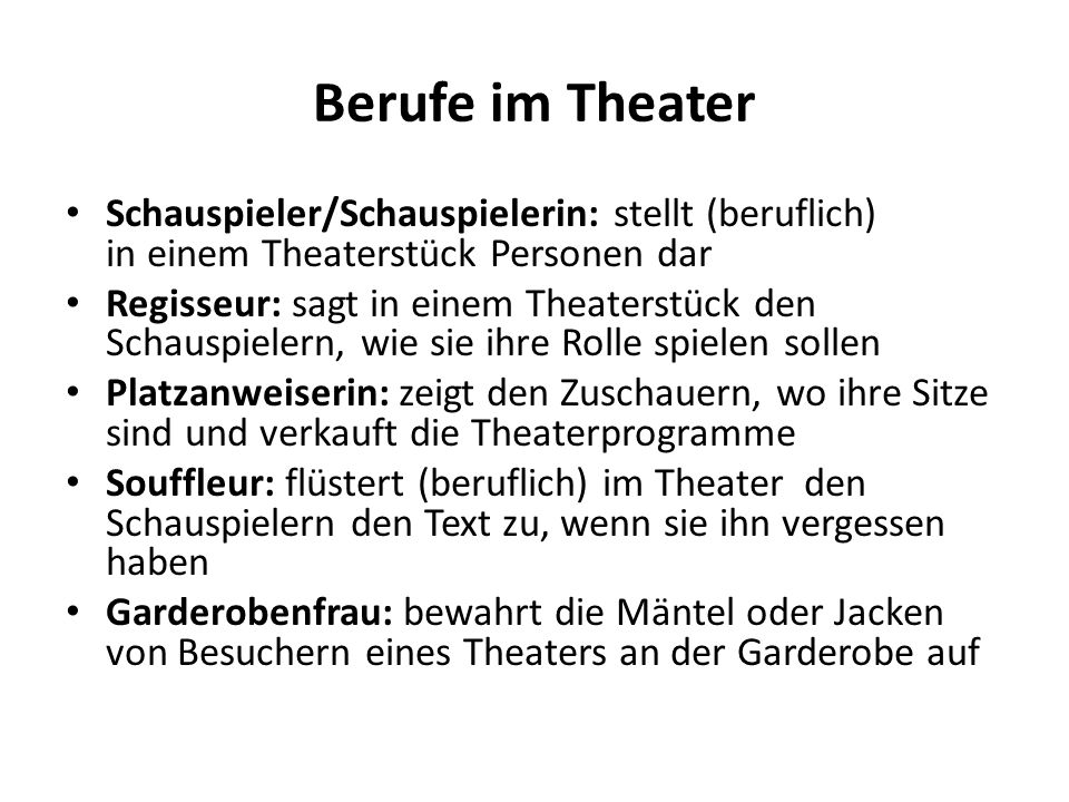 Berufe im Theater Schauspieler/Schauspielerin: stellt (beruflich) in einem Theaterstück Personen dar Regisseur: sagt in einem Theaterstück den Schausp