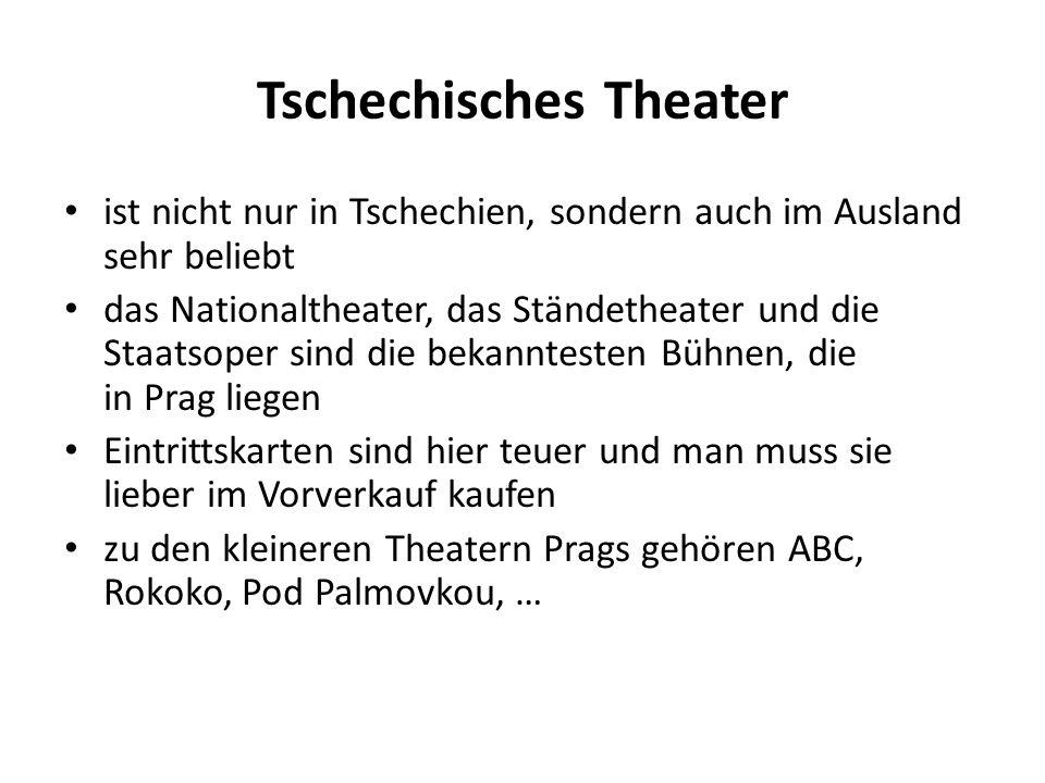 Tschechisches Theater ist nicht nur in Tschechien, sondern auch im Ausland sehr beliebt das Nationaltheater, das Ständetheater und die Staatsoper sind die bekanntesten Bühnen, die in Prag liegen Eintrittskarten sind hier teuer und man muss sie lieber im Vorverkauf kaufen zu den kleineren Theatern Prags gehören ABC, Rokoko, Pod Palmovkou, …