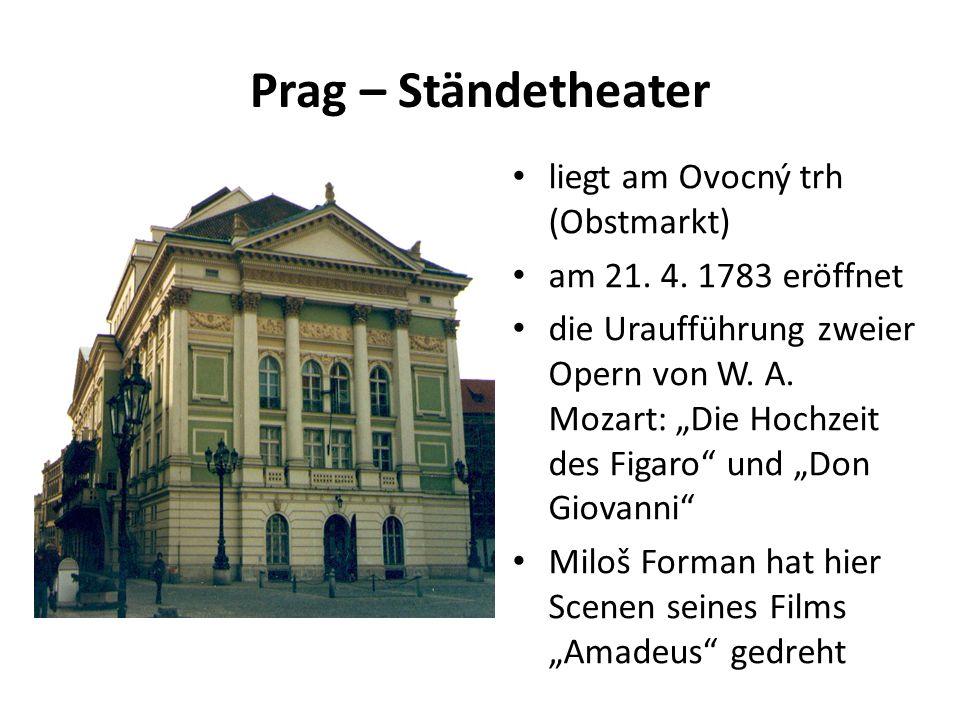 """Prag – Ständetheater liegt am Ovocný trh (Obstmarkt) am 21. 4. 1783 eröffnet die Uraufführung zweier Opern von W. A. Mozart: """"Die Hochzeit des Figaro"""""""