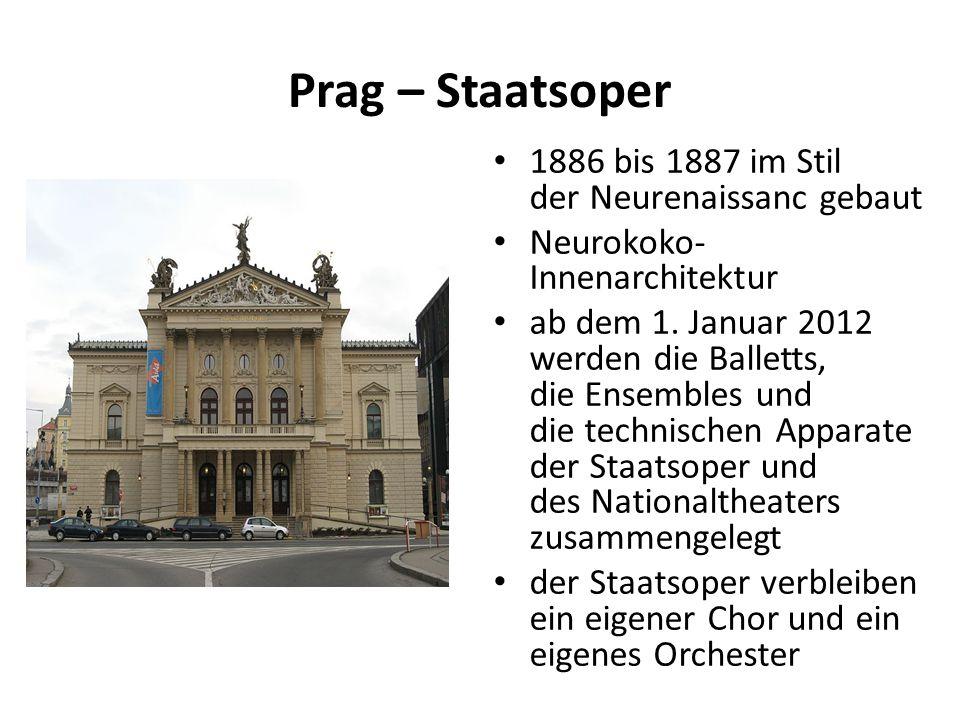 Prag – Staatsoper 1886 bis 1887 im Stil der Neurenaissanc gebaut Neurokoko- Innenarchitektur ab dem 1. Januar 2012 werden die Balletts, die Ensembles