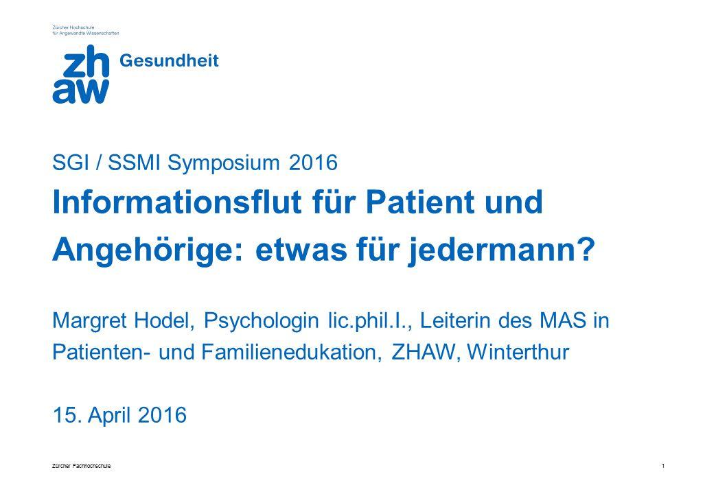 SGI / SSMI Symposium 2016 Informationsflut für Patient und Angehörige: etwas für jedermann? Margret Hodel, Psychologin lic.phil.I., Leiterin des MAS i