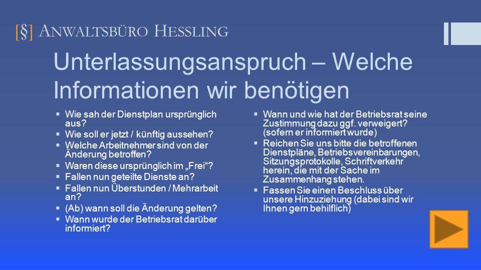 [ § ] A NWALTSBÜRO H ESSLING Unterlassungsanspruch – Welche Informationen wir benötigen  Wie sah der Dienstplan ursprünglich aus.