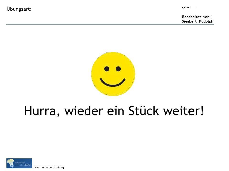 Übungsart: Titel: Quelle: Seite: Bearbeitet von: Siegbert Rudolph Lesemotivationstraining Titel: Quelle: Hurra, wieder ein Stück weiter! 8