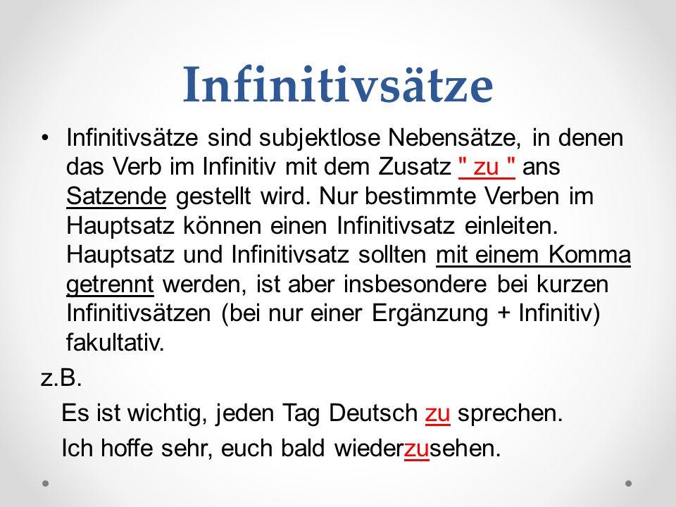 Infinitivsätze Infinitivsätze sind subjektlose Nebensätze, in denen das Verb im Infinitiv mit dem Zusatz zu ans Satzende gestellt wird.