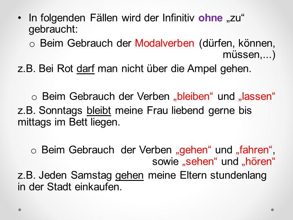 """In folgenden Fällen wird der Infinitiv ohne """"zu gebraucht: o Beim Gebrauch der Modalverben (dürfen, können, müssen,...) z.B."""