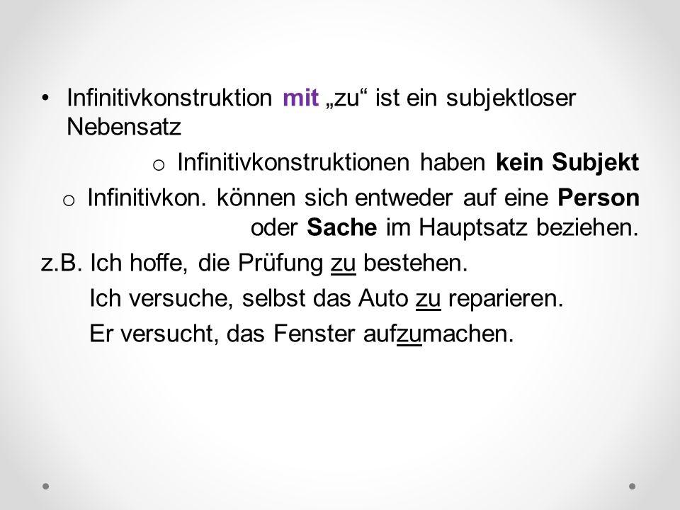 """Infinitivkonstruktion mit """"zu"""" ist ein subjektloser Nebensatz o Infinitivkonstruktionen haben kein Subjekt o Infinitivkon. können sich entweder auf ei"""