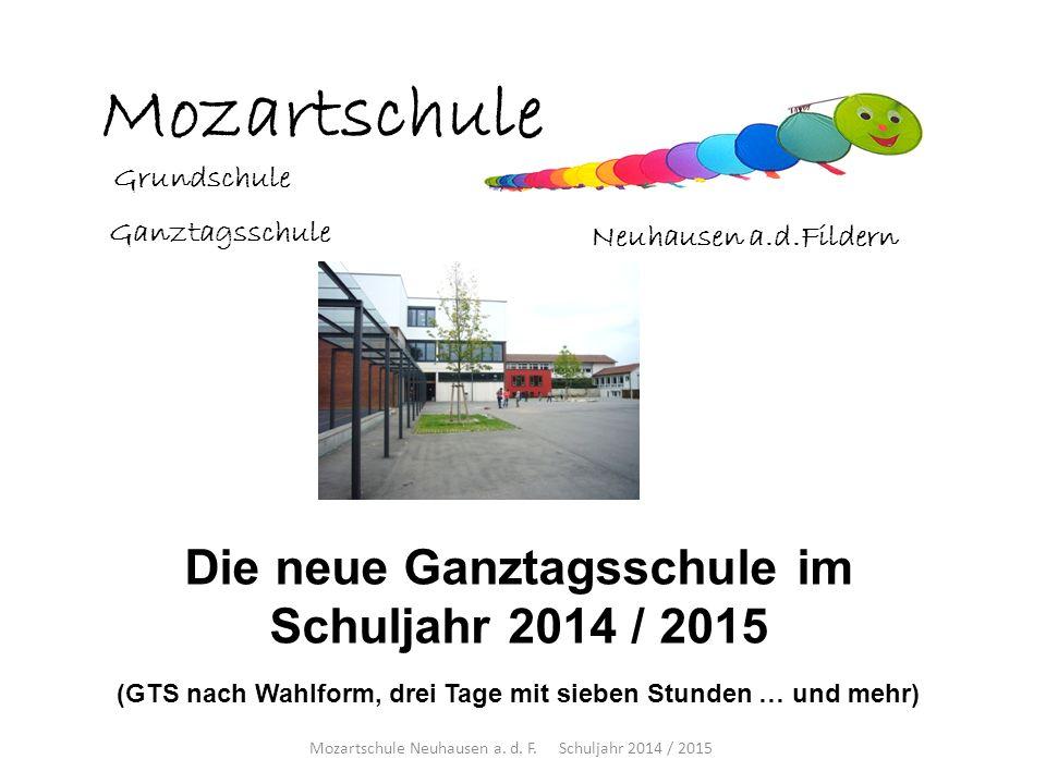 Grundschule Ganztagsschule Die neue Ganztagsschule im Schuljahr 2014 / 2015 (GTS nach Wahlform, drei Tage mit sieben Stunden … und mehr) Mozartschule Neuhausen a.d.Fildern Mozartschule Neuhausen a.