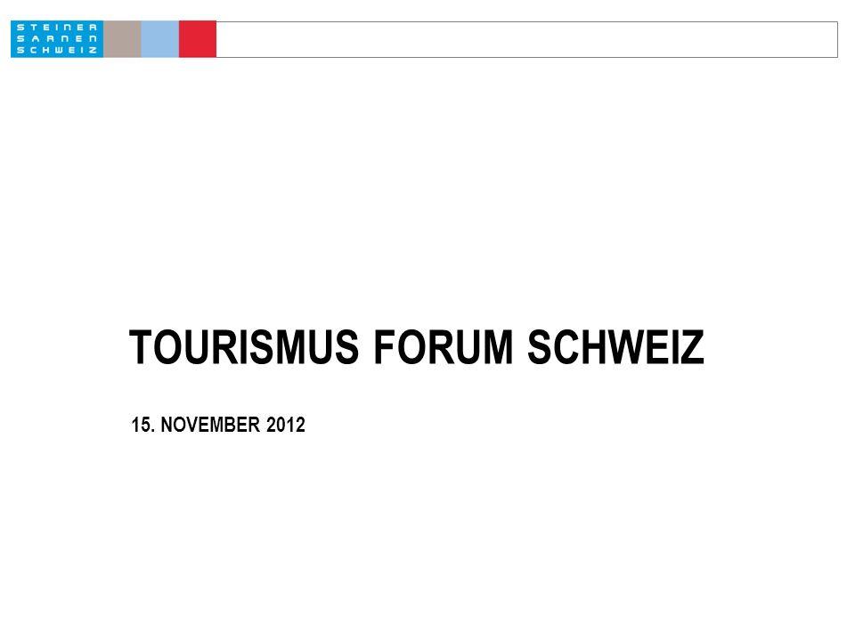 TOURISMUS FORUM SCHWEIZ 15. NOVEMBER 2012