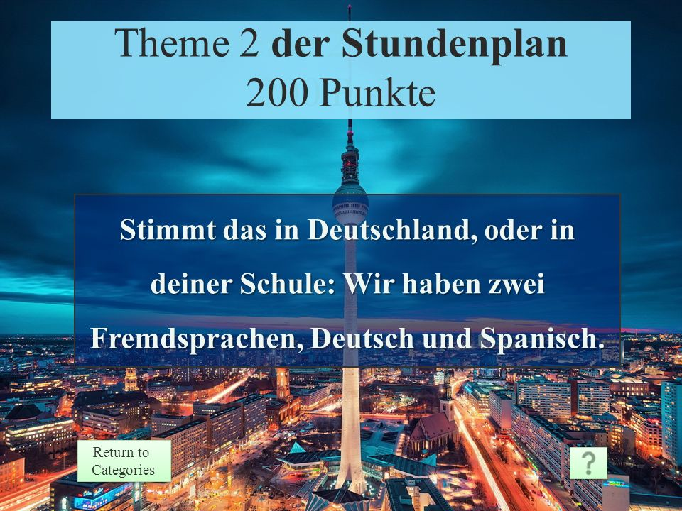 Theme 2 Response 100 Points Return to Categories Return to Categories Theme 2 der Stundenplan 100 Punkte In Deutschland
