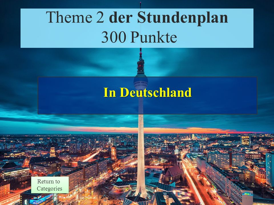 Theme 2 Prompt 300 Points Return to Categories Return to Categories Theme 2 der Stundenplan 300 Punkte (Adj) Am Sonnabend haben wir Schule.
