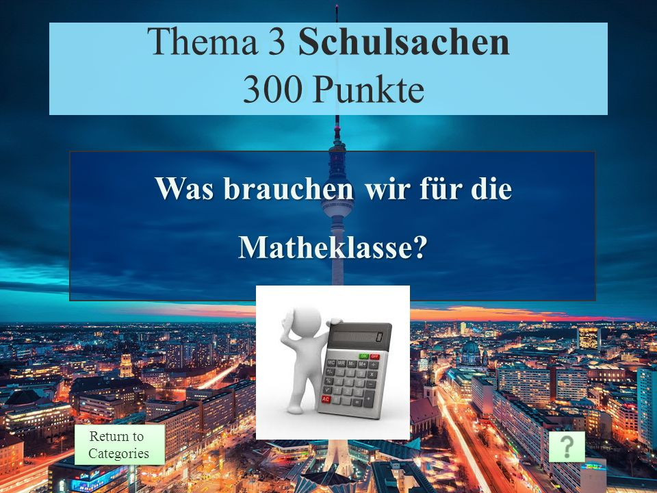 Theme 3 Response 200 Points Return to Categories Return to Categories Theme 3 Schulsachen 200 Punkte Sie hat den Ordner.
