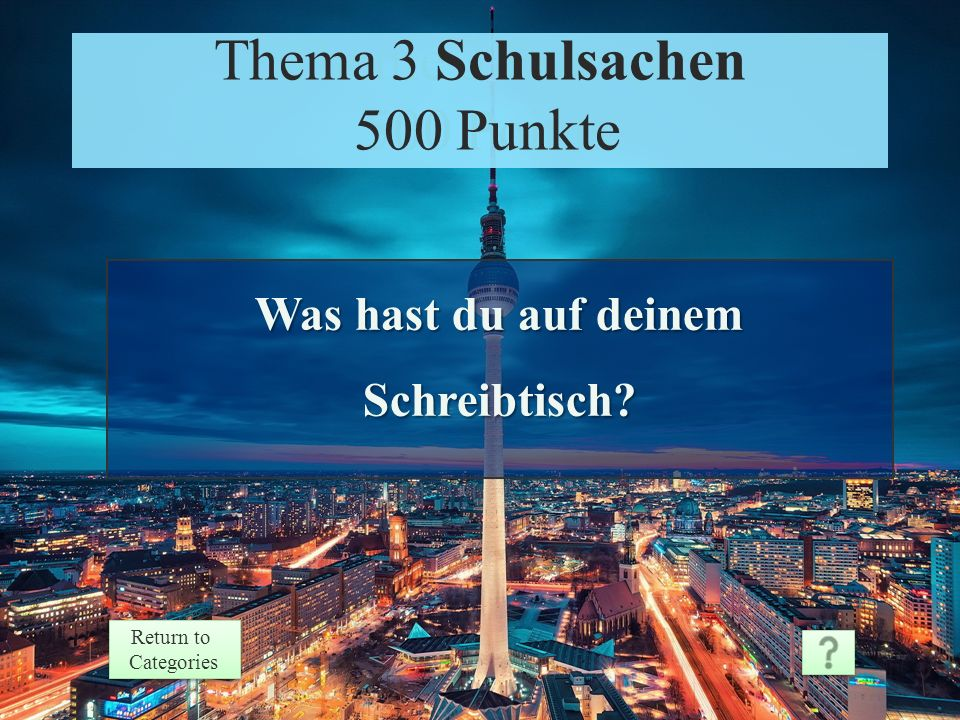 Theme 3 Response 400 Points Return to Categories Return to Categories Thema 3 Schulsachen 400 Punkte Er braucht einen Bleistift und ein Blatt Papier.