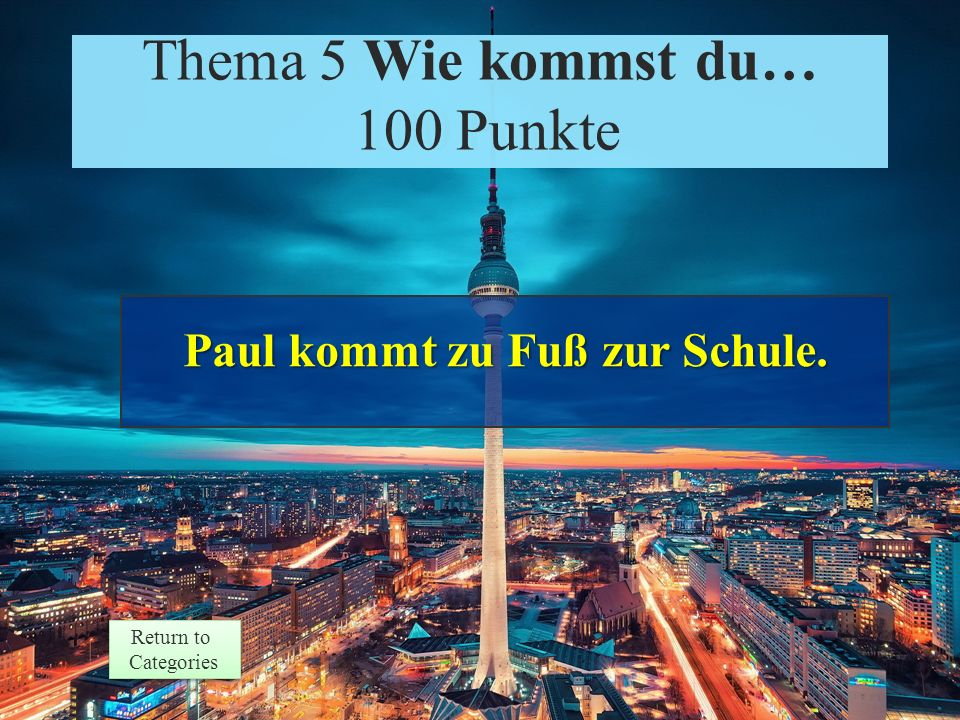 Thema 5 Wie kommst du… 100 Punkte Return to Categories Return to CategoriesPaul