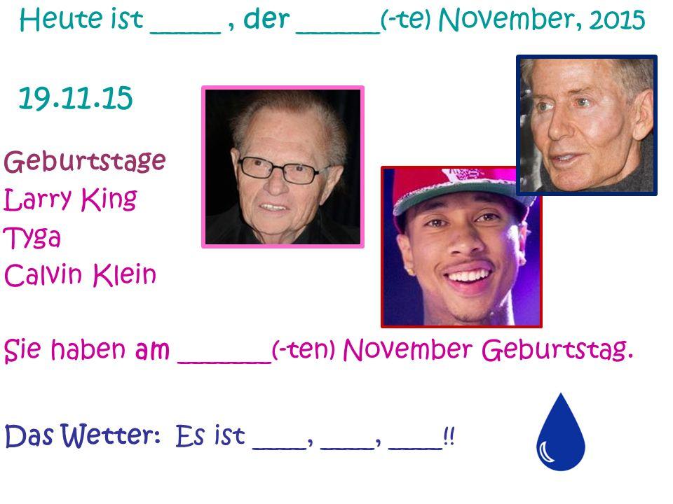 Geburtstage Larry King Tyga Calvin Klein Sie haben am _______(-ten) November Geburtstag.