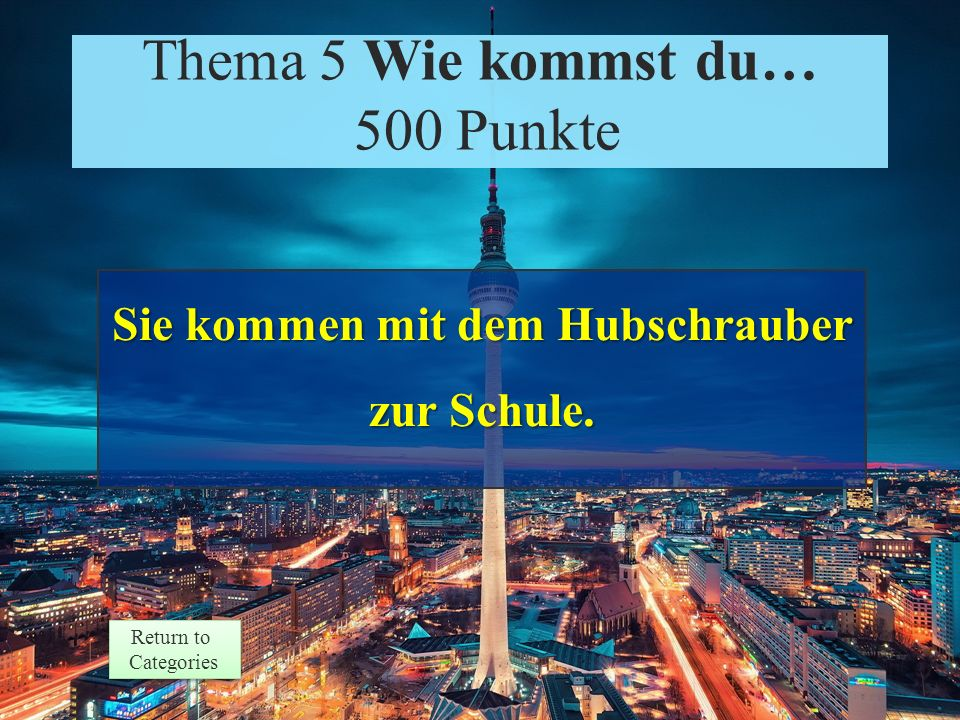 Theme 5 Prompt 500 Points Return to Categories Return to Categories Thema 5 Wie kommst du zur Schule.