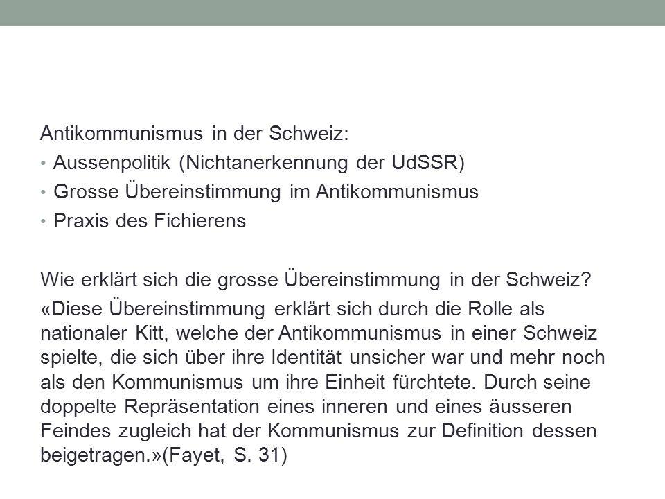 Antikommunismus in der Schweiz: Aussenpolitik (Nichtanerkennung der UdSSR) Grosse Übereinstimmung im Antikommunismus Praxis des Fichierens Wie erklärt