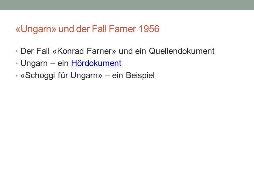 «Ungarn» und der Fall Farner 1956 Der Fall «Konrad Farner» und ein Quellendokument Ungarn – ein HördokumentHördokument «Schoggi für Ungarn» – ein Beis