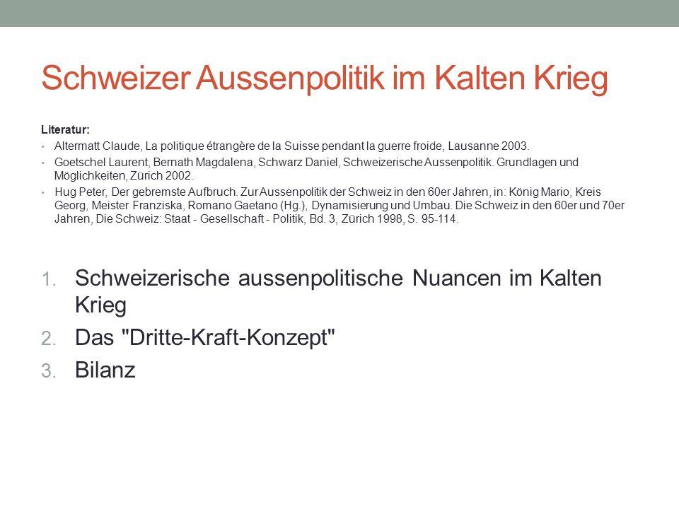 Schweizer Aussenpolitik im Kalten Krieg Literatur: Altermatt Claude, La politique étrangère de la Suisse pendant la guerre froide, Lausanne 2003.