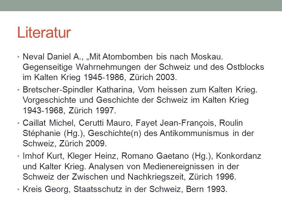 """Literatur Neval Daniel A., """"Mit Atombomben bis nach Moskau. Gegenseitige Wahrnehmungen der Schweiz und des Ostblocks im Kalten Krieg 1945-1986, Zürich"""