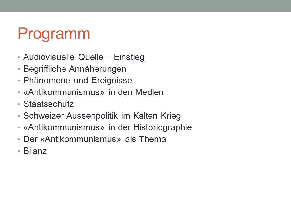 Programm Audiovisuelle Quelle – Einstieg Begriffliche Annäherungen Phänomene und Ereignisse «Antikommunismus» in den Medien Staatsschutz Schweizer Aus