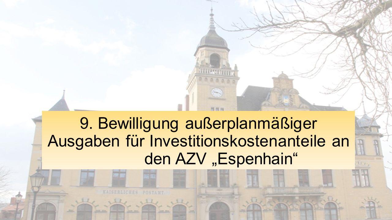 """9. Bewilligung außerplanmäßiger Ausgaben für Investitionskostenanteile an den AZV """"Espenhain"""