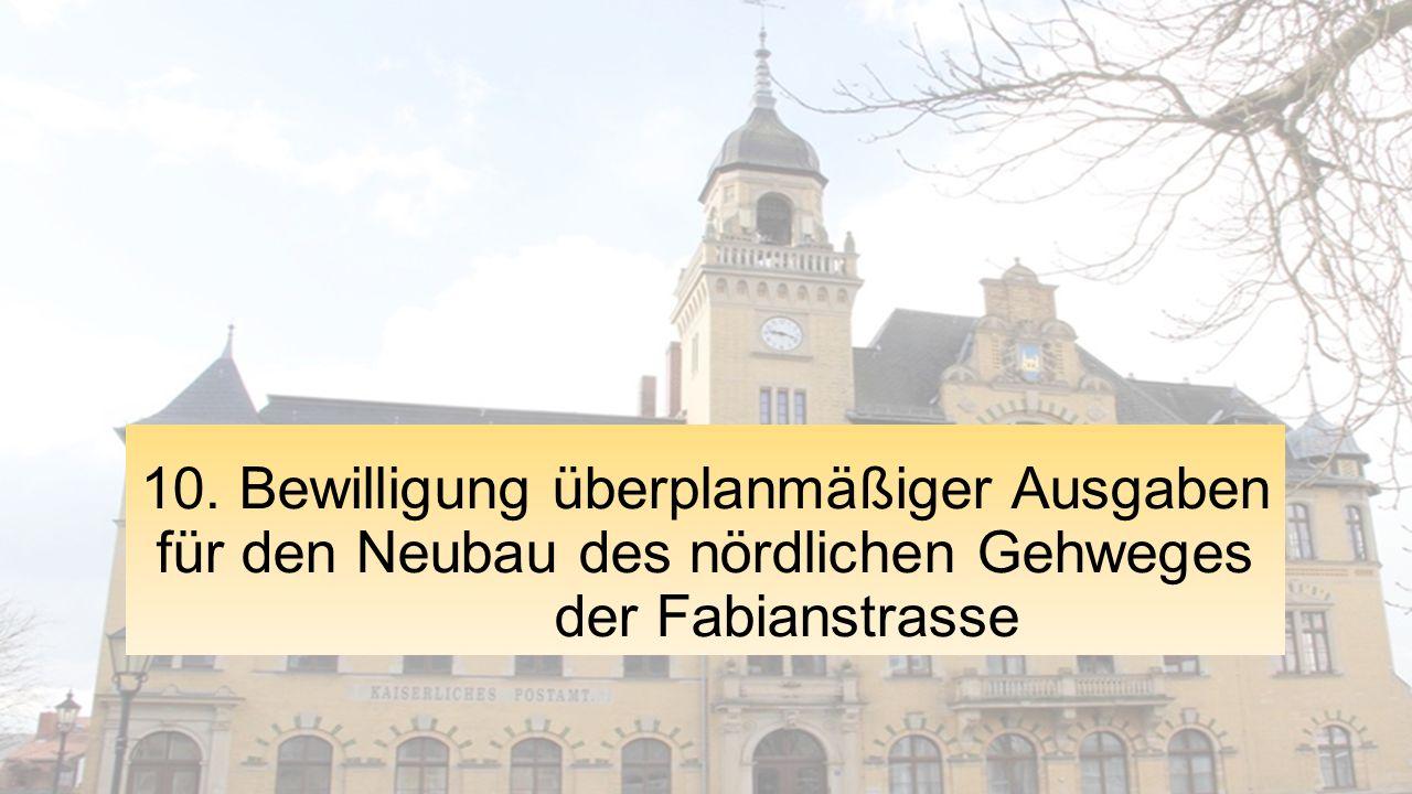 10. Bewilligung überplanmäßiger Ausgaben für den Neubau des nördlichen Gehweges der Fabianstrasse