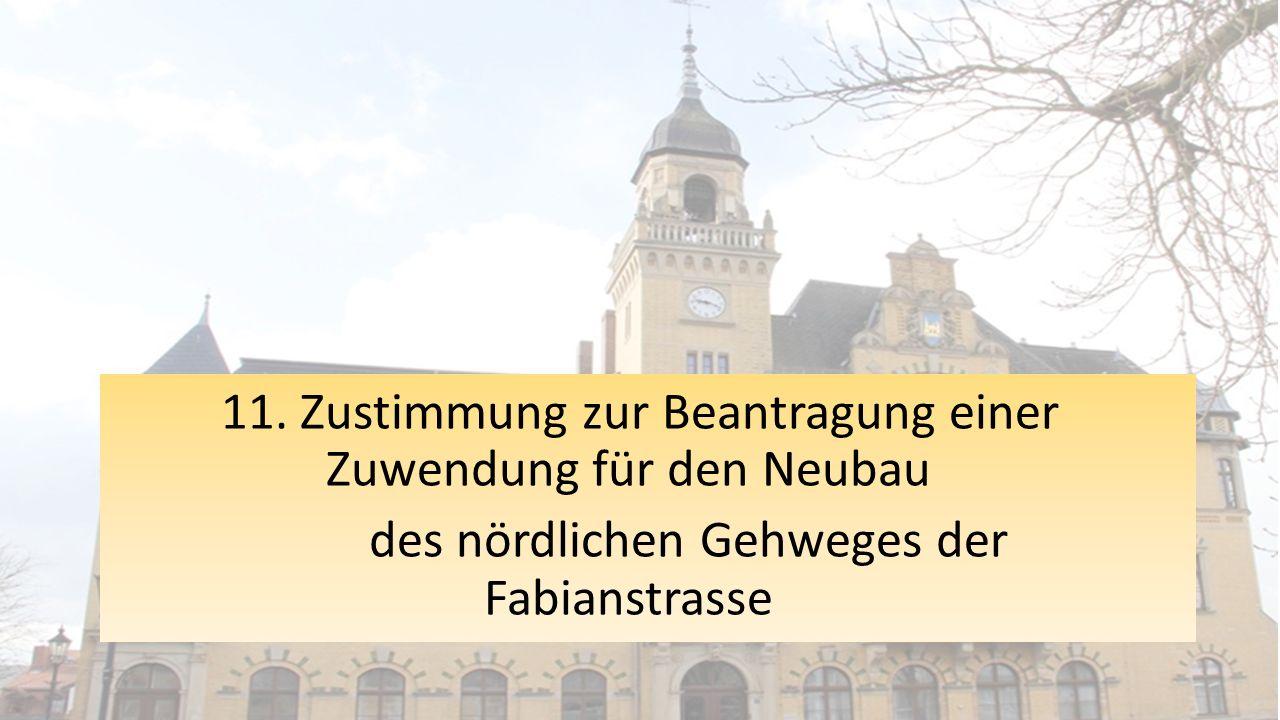 11. Zustimmung zur Beantragung einer Zuwendung für den Neubau des nördlichen Gehweges der Fabianstrasse