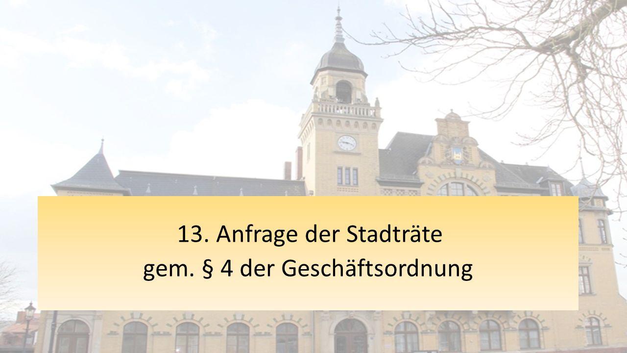 13. Anfrage der Stadträte gem. § 4 der Geschäftsordnung