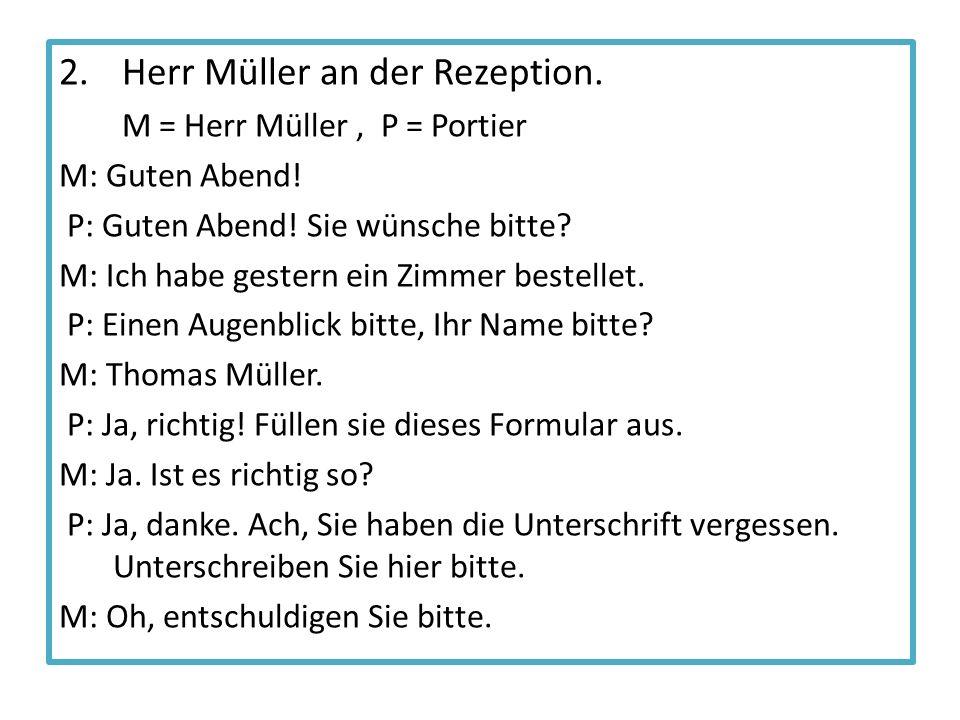 2. Herr Müller an der Rezeption. M = Herr Müller, P = Portier M: Guten Abend.
