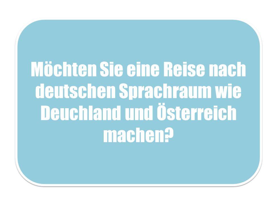 Möchten Sie eine Reise nach deutschen Sprachraum wie Deuchland und Österreich machen