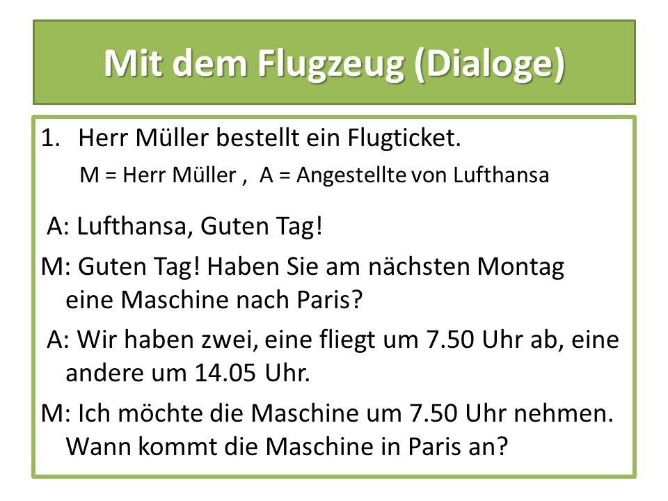 Mit dem Flugzeug (Dialoge) 1.Herr Müller bestellt ein Flugticket.