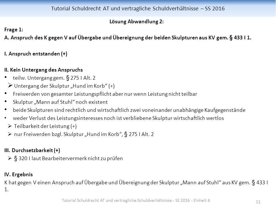 11 Tutorial Schuldrecht AT und vertragliche Schuldverhältnisse – SS 2016 Lösung Abwandlung 2: Frage 1: A.
