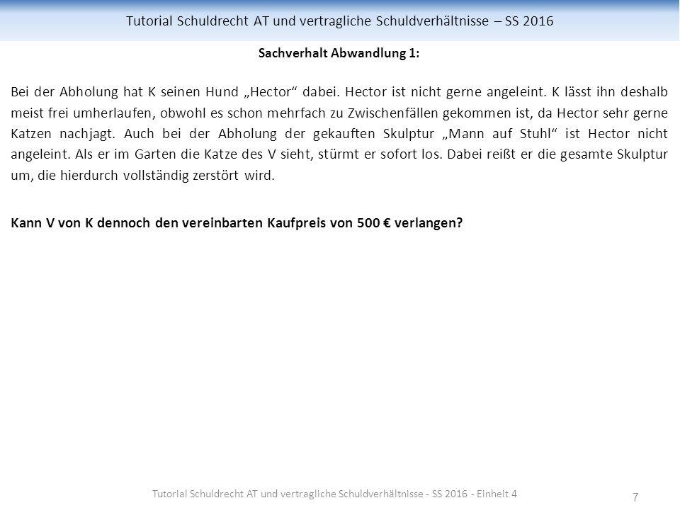 """7 Tutorial Schuldrecht AT und vertragliche Schuldverhältnisse – SS 2016 Sachverhalt Abwandlung 1: Bei der Abholung hat K seinen Hund """"Hector dabei."""