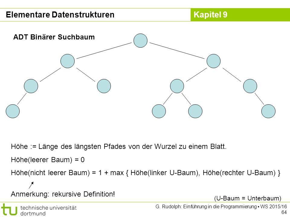 Kapitel 9 ADT Binärer Suchbaum Höhe := Länge des längsten Pfades von der Wurzel zu einem Blatt.