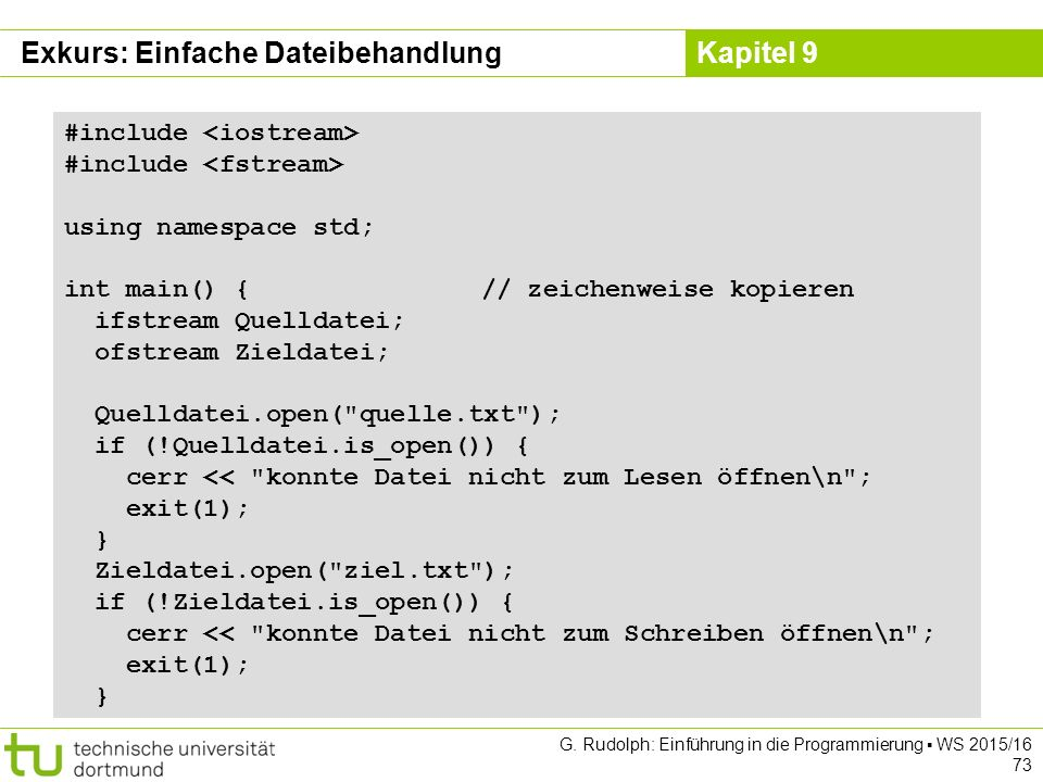 Kapitel 9 #include using namespace std; int main() {// zeichenweise kopieren ifstream Quelldatei; ofstream Zieldatei; Quelldatei.open(